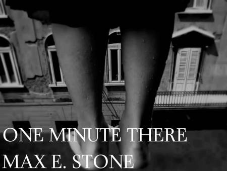 One Minute There by Max E. Stone